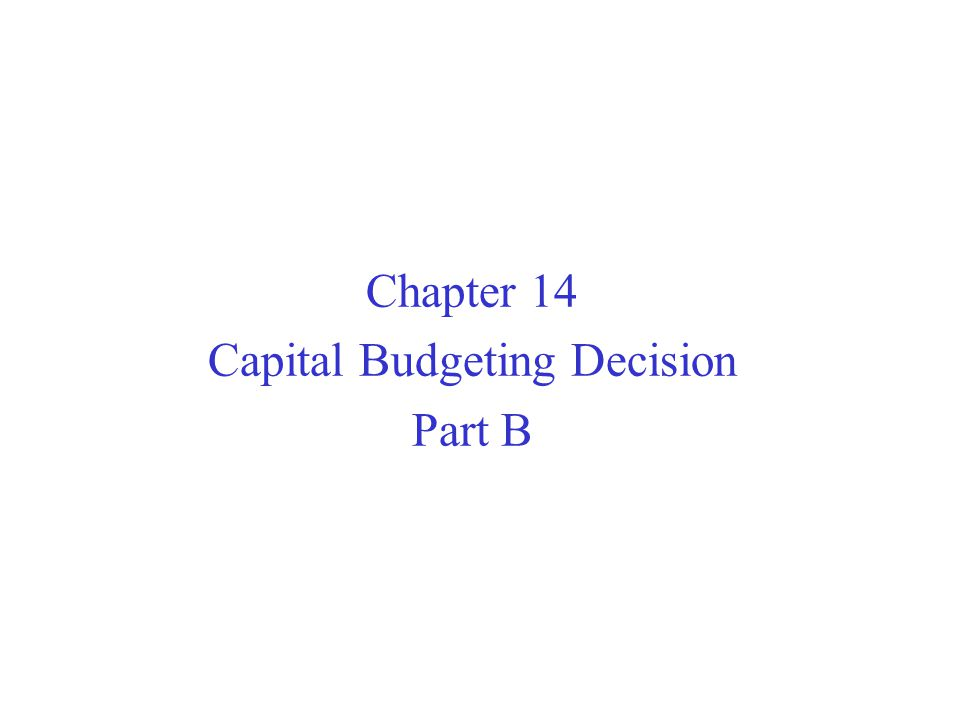 Chapter 14 Capital Budgeting Decision Part B