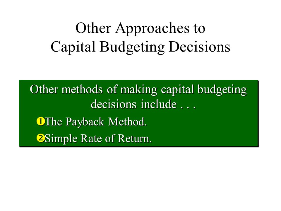 Other Approaches to Capital Budgeting Decisions Other methods of making capital budgeting decisions include...
