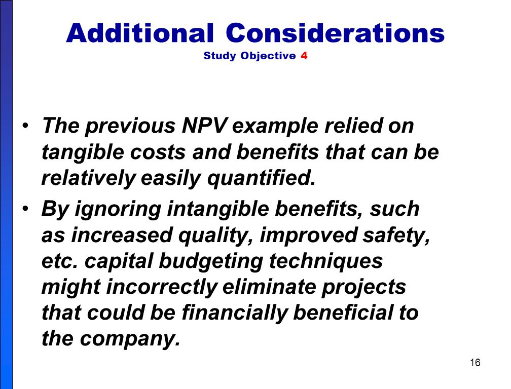 15 Analysis of Proposal Using Net Present Value Method Positive (negative) net present value $ 25,667 $10,061 Therefore, the analysis of the proposal