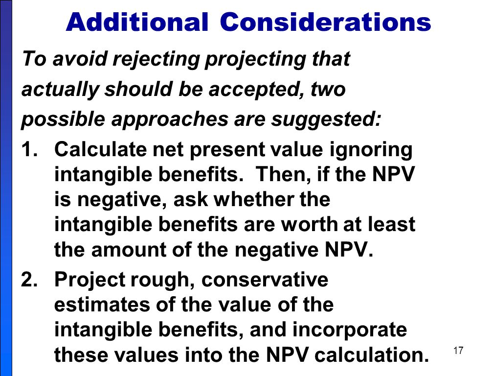 16 Additional Considerations Study Objective 4 The previous NPV example relied on tangible costs and benefits that can be relatively easily quantified