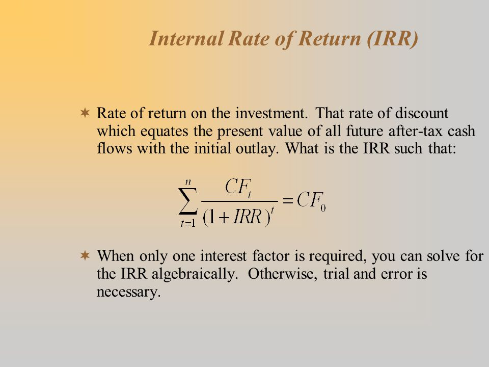 Internal Rate of Return (IRR)  Rate of return on the investment.