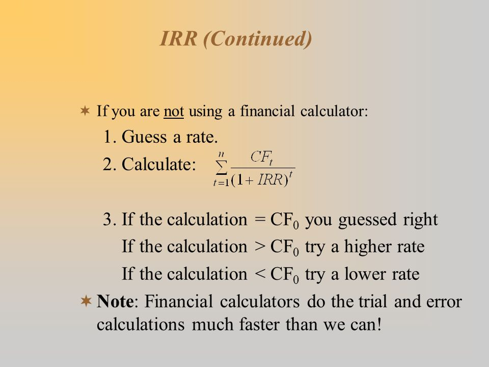 IRR (Continued)  If you are not using a financial calculator: 1.