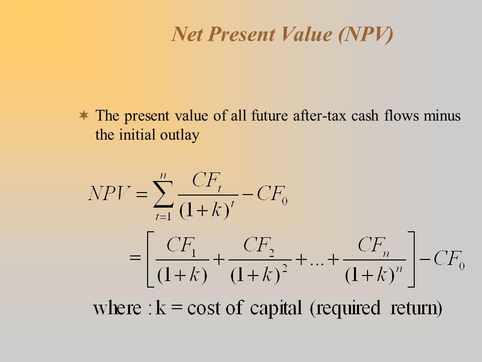 Net Present Value (NPV)  The present value of all future after-tax cash flows minus the initial outlay