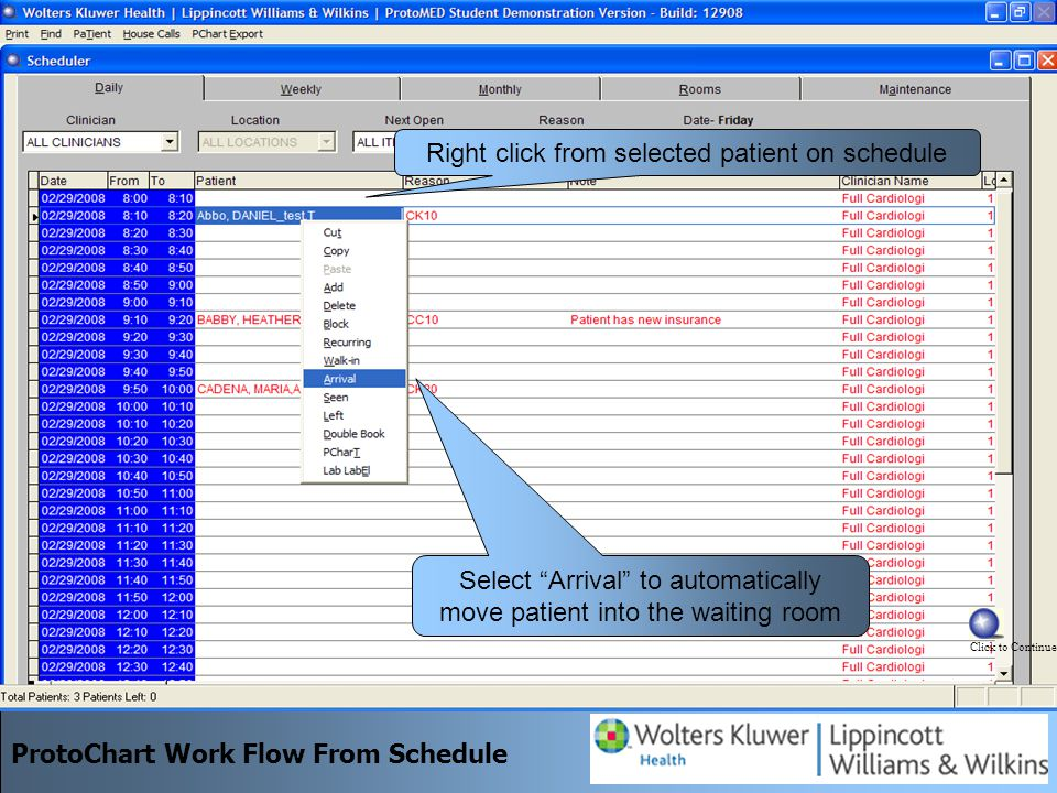 Right click from selected patient on schedule Select Arrival to automatically move patient into the waiting room ProtoChart Work Flow From Schedule Click to Continue