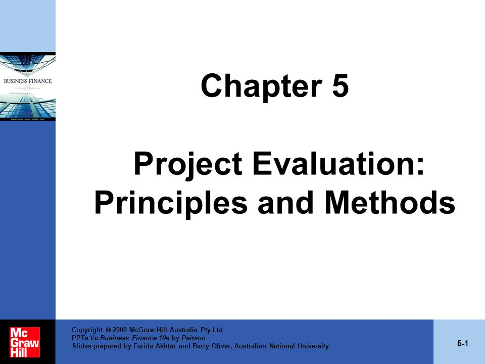 5-1 Copyright  2009 McGraw-Hill Australia Pty Ltd PPTs t/a Business Finance 10e by Peirson Slides prepared by Farida Akhtar and Barry Oliver, Australian National University Chapter 5 Project Evaluation: Principles and Methods