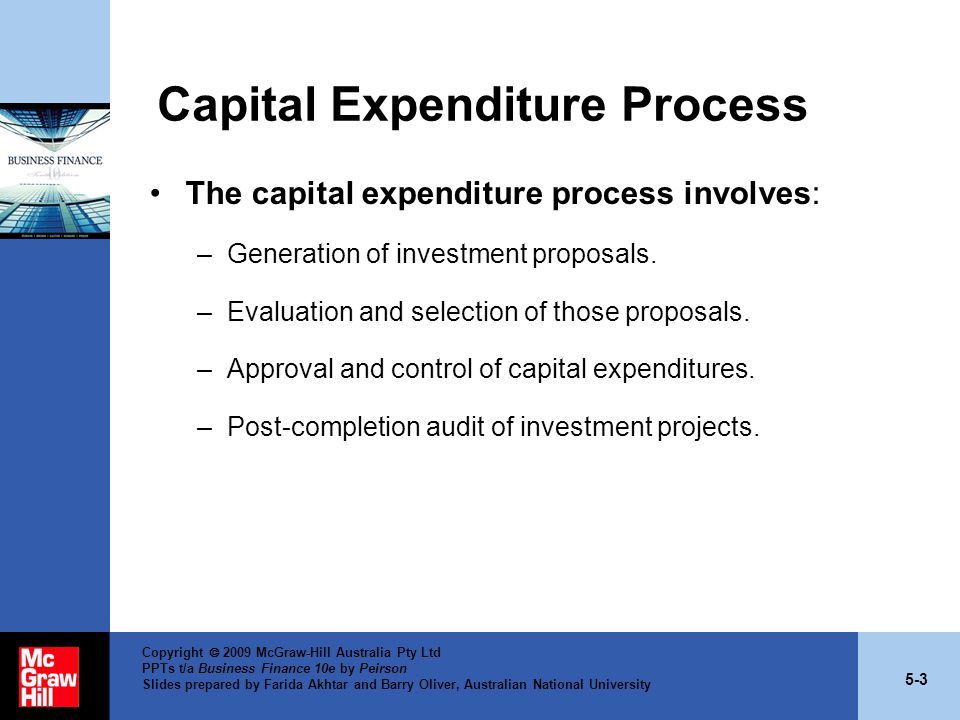 5-4 Copyright  2009 McGraw-Hill Australia Pty Ltd PPTs t/a Business Finance 10e by Peirson Slides prepared by Farida Akhtar and Barry Oliver, Australian National University Generation of Investment Proposals Investment ideas can range from simple upgrades of equipment, replacing existing inefficient equipment, through to plant expansions, new product development or corporate takeovers.