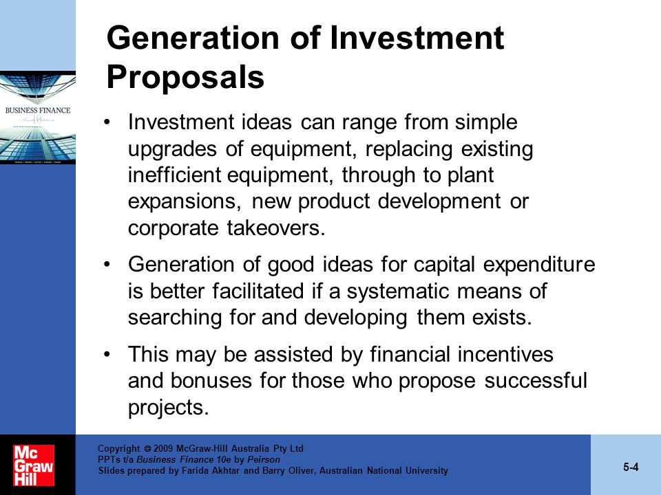 5-5 Copyright  2009 McGraw-Hill Australia Pty Ltd PPTs t/a Business Finance 10e by Peirson Slides prepared by Farida Akhtar and Barry Oliver, Australian National University Evaluation and Selection of Investment Proposals In order to evaluate a proposal, the following data should be considered: –Brief description of the proposal.