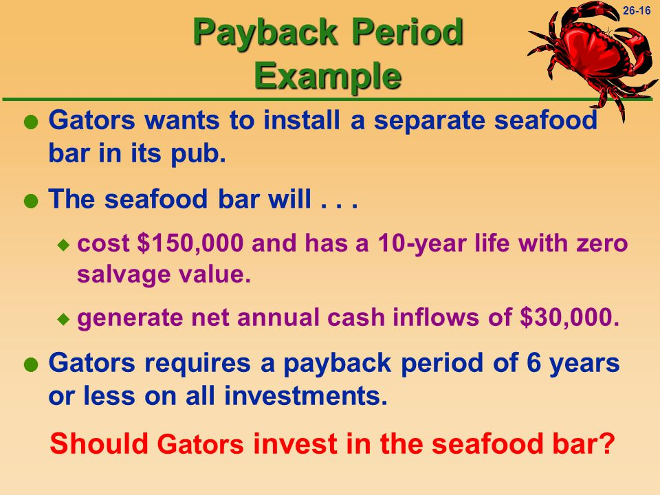 26-15 Payback Period When the annual net cash inflows are equal, use the following formula: Initial cash outlay Annual net cash inflow Payback period =