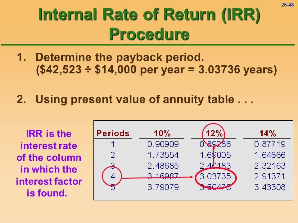 26-47 Internal Rate of Return (IRR) Procedure 1.Determine the payback period.