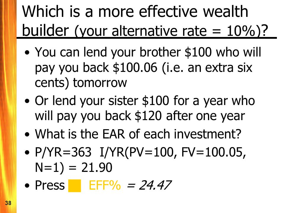 38 Which is a more effective wealth builder (your alternative rate = 10%) .