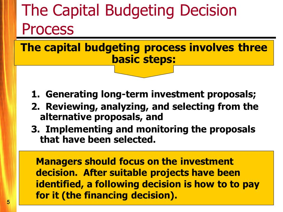 6 A Capital Budgeting Process Should: Account for the time value of money; Account for risk; Focus on cash flow; Rank competing projects appropriately, and Lead to investment decisions that maximize shareholders' wealth.