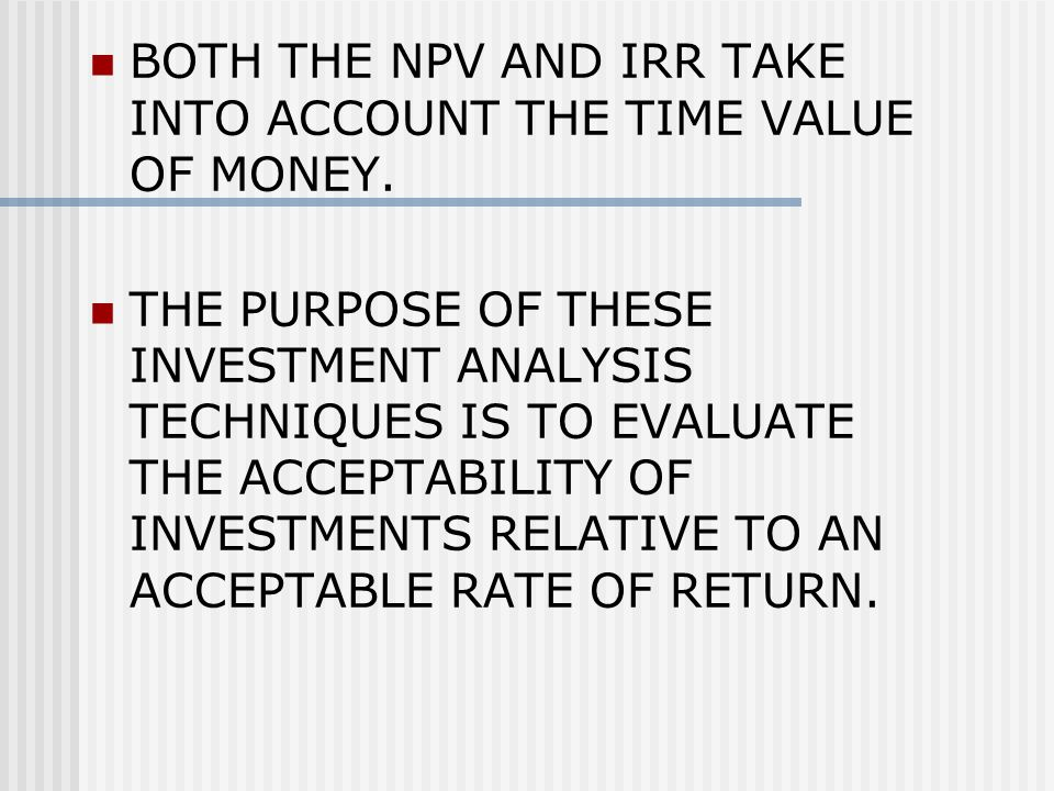 BOTH THE NPV AND IRR TAKE INTO ACCOUNT THE TIME VALUE OF MONEY.
