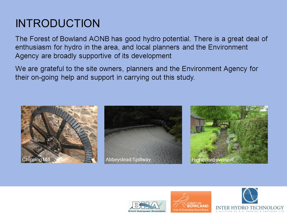 INTRODUCTION The Forest of Bowland AONB has good hydro potential. There is a great deal of enthusiasm for hydro in the area, and local planners and th