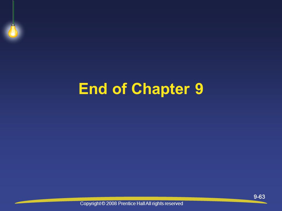 Copyright © 2008 Prentice Hall All rights reserved 9-63 End of Chapter 9