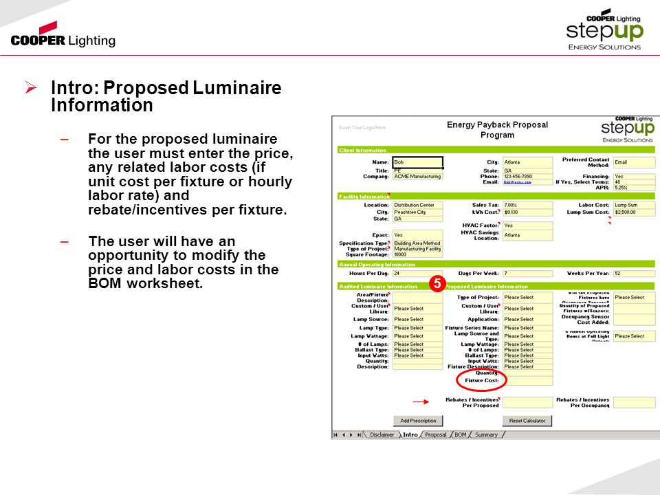  Intro: Proposed Luminaire Information –For the proposed luminaire the user must enter the price, any related labor costs (if unit cost per fixture or hourly labor rate) and rebate/incentives per fixture.