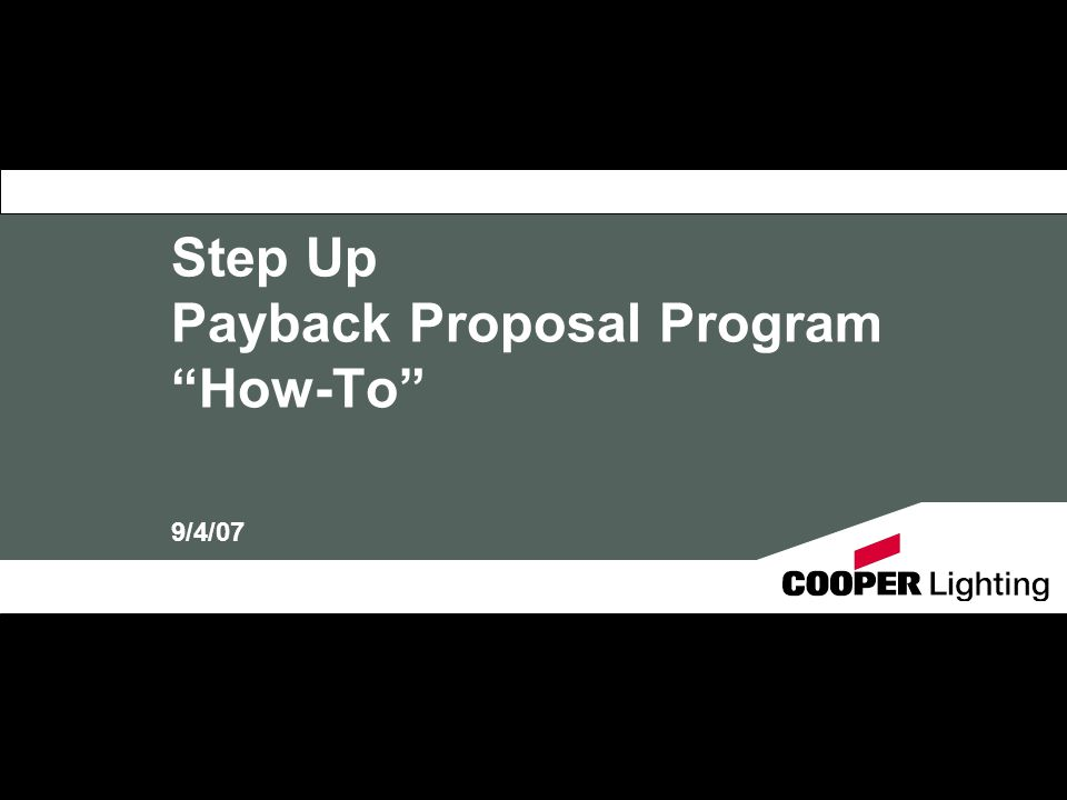 Step Up Payback Proposal Program How-To 9/4/07