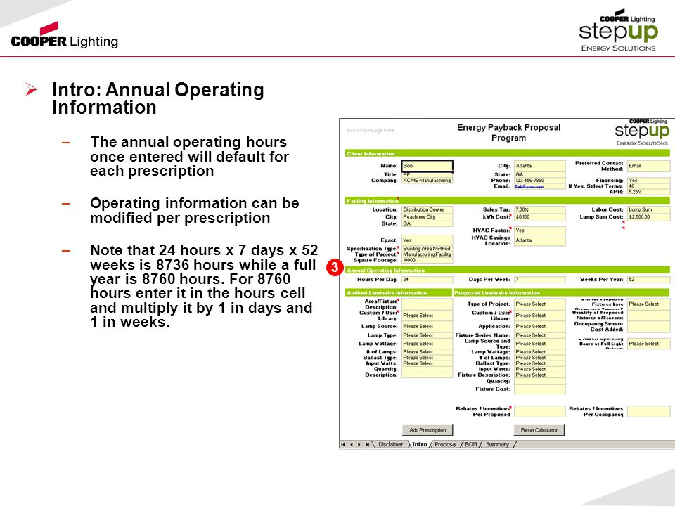  Intro: Annual Operating Information –The annual operating hours once entered will default for each prescription –Operating information can be modified per prescription –Note that 24 hours x 7 days x 52 weeks is 8736 hours while a full year is 8760 hours.