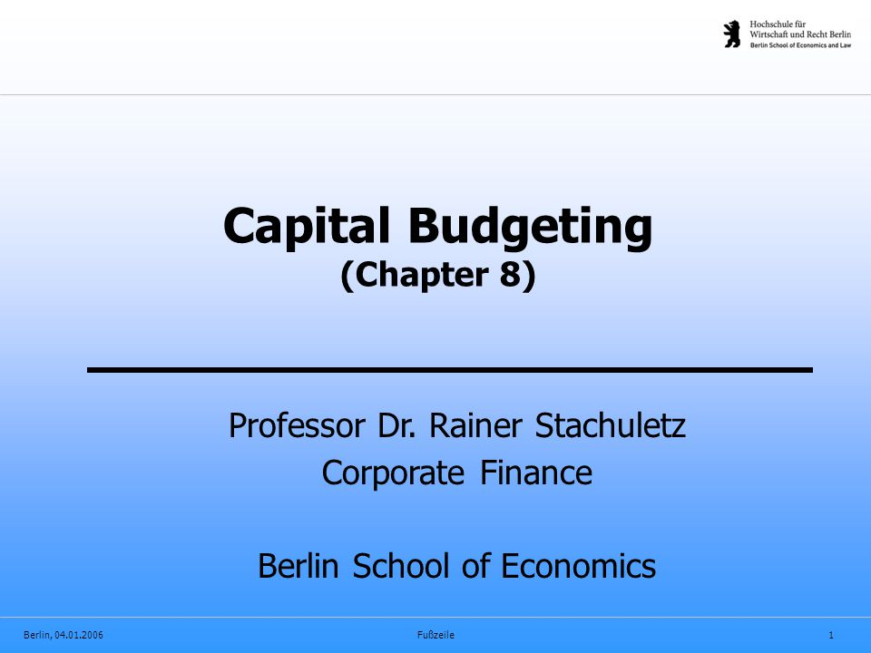 Berlin, 04.01.2006Fußzeile1 Professor Dr. Rainer Stachuletz Corporate Finance Berlin School of Economics Capital Budgeting (Chapter 8)