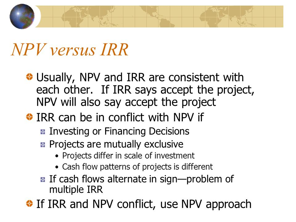 NPV versus IRR Usually, NPV and IRR are consistent with each other.