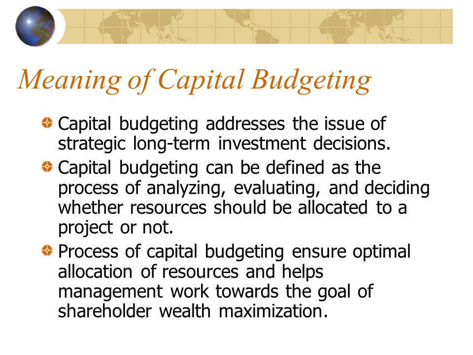 Meaning of Capital Budgeting Capital budgeting addresses the issue of strategic long-term investment decisions. Capital budgeting can be defined as th