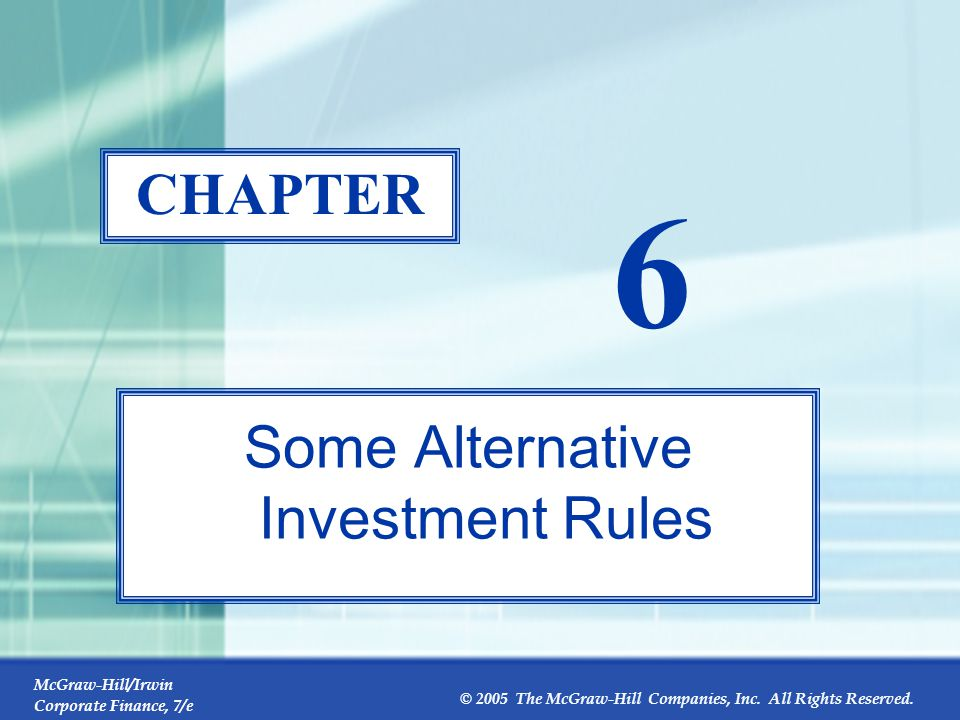 McGraw-Hill/Irwin Corporate Finance, 7/e © 2005 The McGraw-Hill Companies, Inc. All Rights Reserved. 6-0 CHAPTER 6 Some Alternative Investment Rules
