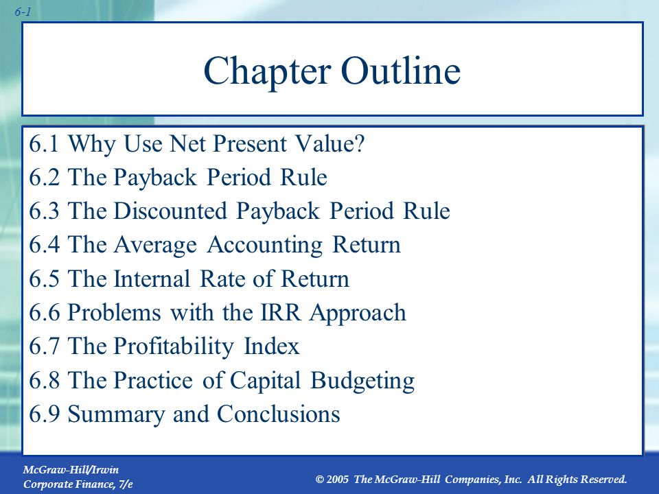 McGraw-Hill/Irwin Corporate Finance, 7/e © 2005 The McGraw-Hill Companies, Inc. All Rights Reserved. 6-1 Chapter Outline 6.1 Why Use Net Present Value
