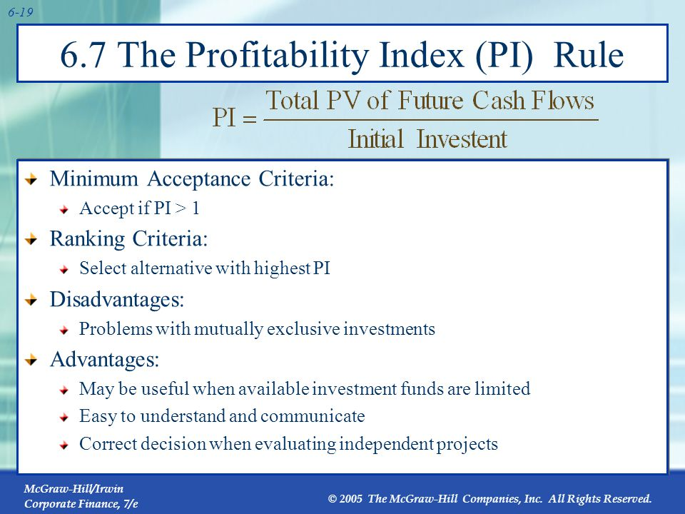 McGraw-Hill/Irwin Corporate Finance, 7/e © 2005 The McGraw-Hill Companies, Inc. All Rights Reserved. 6-19 6.7 The Profitability Index (PI) Rule Minimu