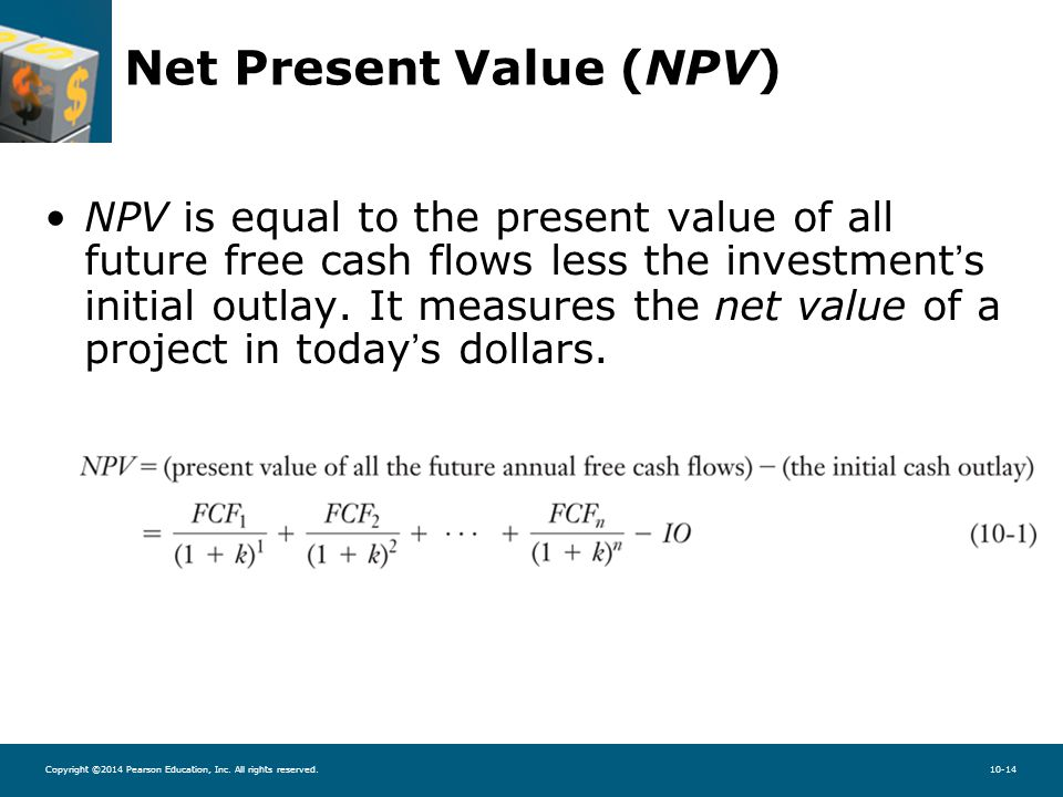 Copyright ©2014 Pearson Education, Inc. All rights reserved.10-14 Net Present Value (NPV) NPV is equal to the present value of all future free cash fl