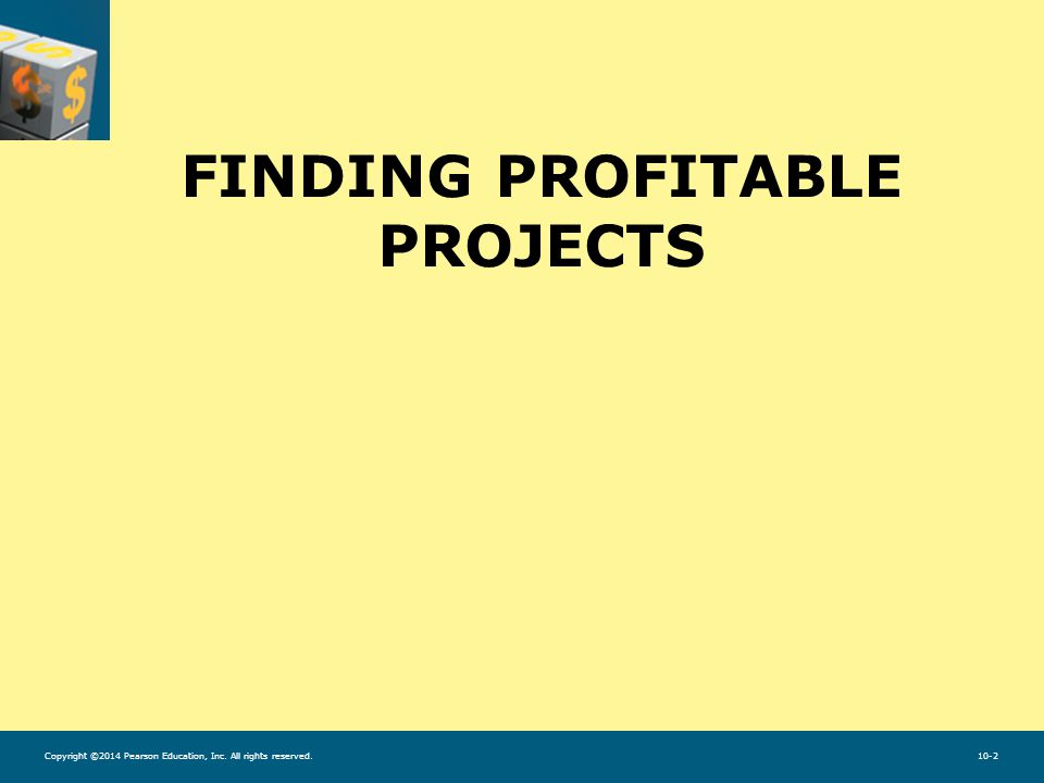 Copyright ©2014 Pearson Education, Inc. All rights reserved.10-2 FINDING PROFITABLE PROJECTS