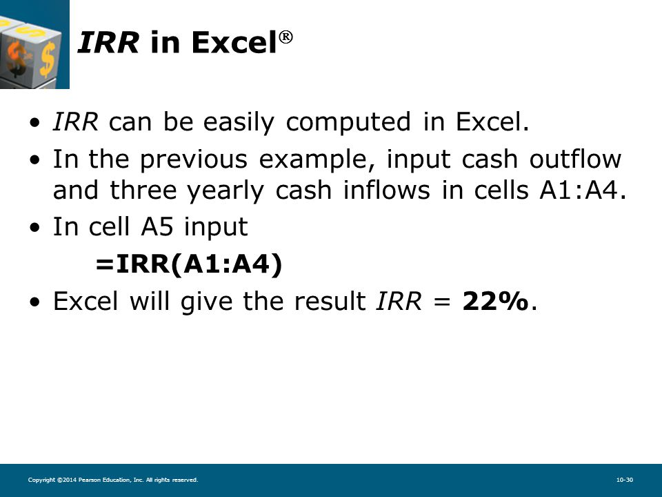 Copyright ©2014 Pearson Education, Inc. All rights reserved.10-30 IRR in Excel  IRR can be easily computed in Excel. In the previous example, input c