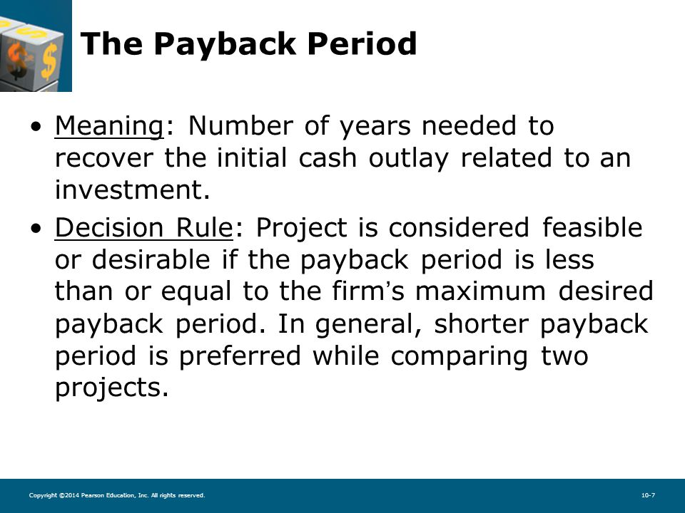 Copyright ©2014 Pearson Education, Inc. All rights reserved.10-7 The Payback Period Meaning: Number of years needed to recover the initial cash outlay