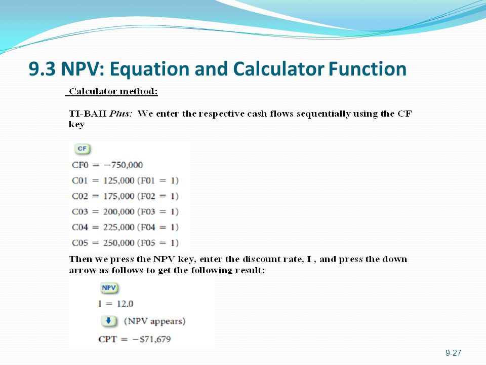 9.3 NPV: Equation and Calculator Function 9-27