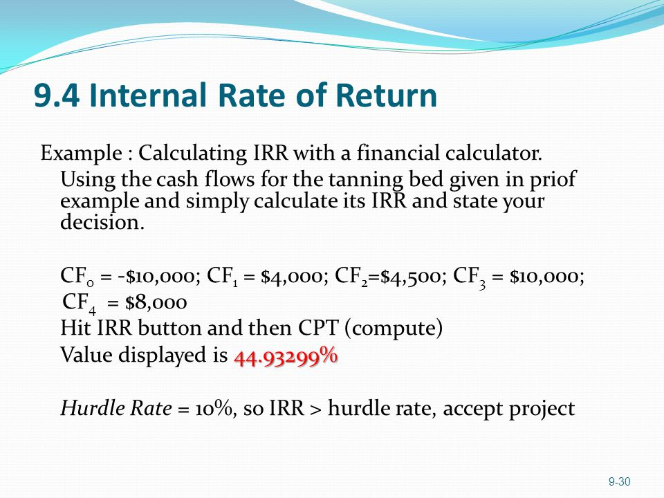 9.4 Internal Rate of Return Example : Calculating IRR with a financial calculator. Using the cash flows for the tanning bed given in priof example and