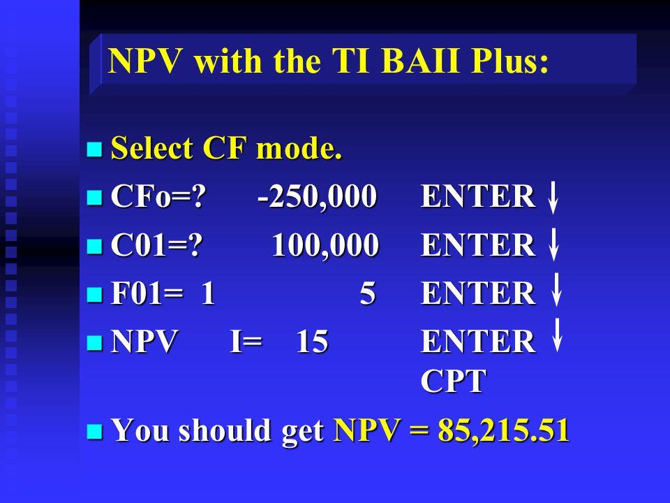 NPV with the TI BAII Plus: n Select CF mode. n CFo=.
