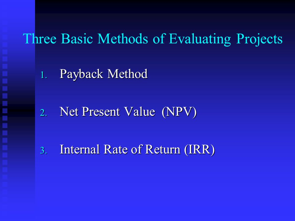 Three Basic Methods of Evaluating Projects 1. Payback Method 2.