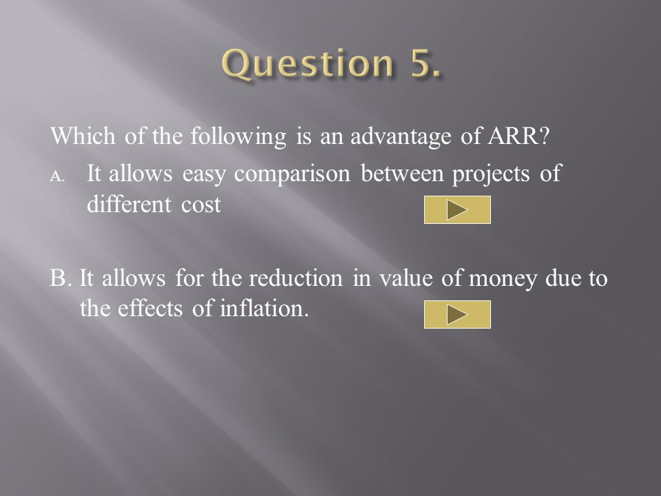 Which of the following is an advantage of ARR. A.