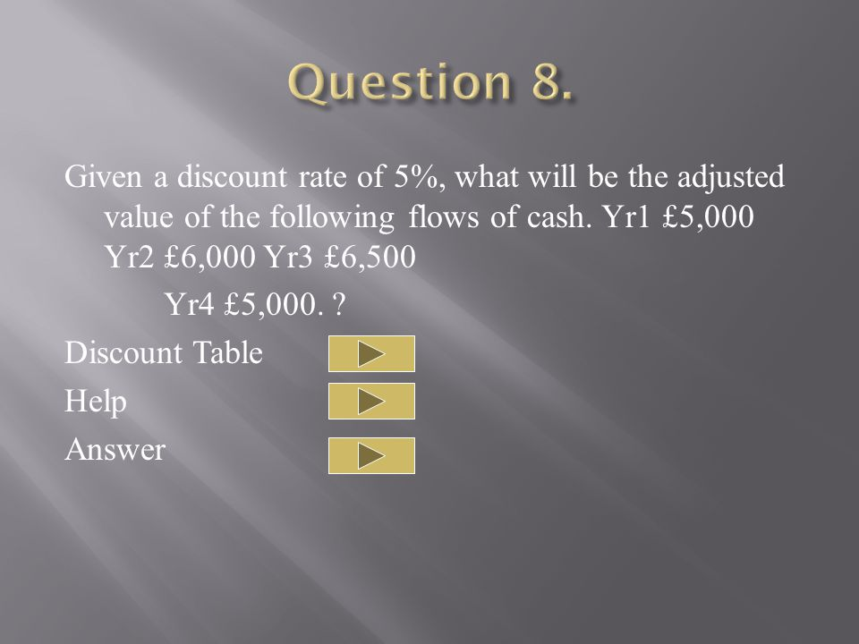 Given a discount rate of 5%, what will be the adjusted value of the following flows of cash.