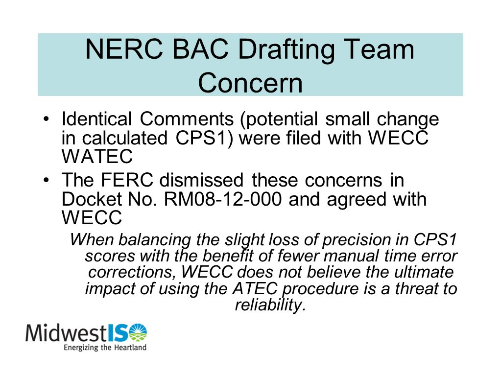 NERC BAC Drafting Team Concern Identical Comments (potential small change in calculated CPS1) were filed with WECC WATEC The FERC dismissed these conc