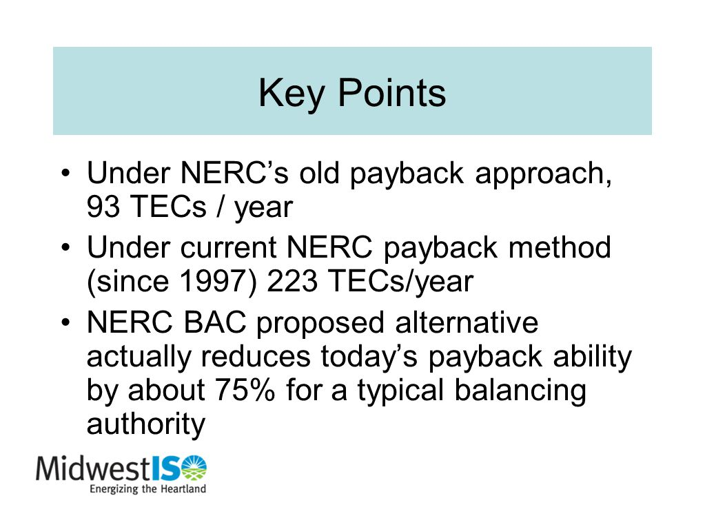 Key Points Under NERC's old payback approach, 93 TECs / year Under current NERC payback method (since 1997) 223 TECs/year NERC BAC proposed alternativ