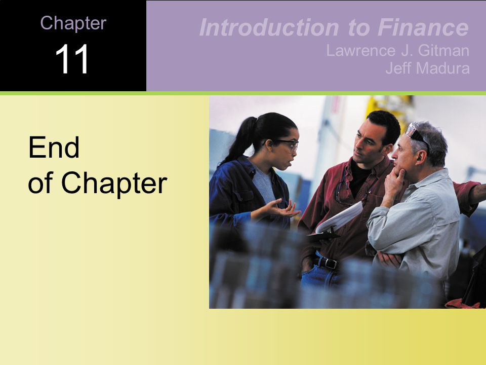 Chapter 11 End of Chapter Lawrence J. Gitman Jeff Madura Introduction to Finance