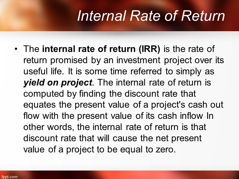 Internal Rate of Return The internal rate of return (IRR) is the rate of return promised by an investment project over its useful life.