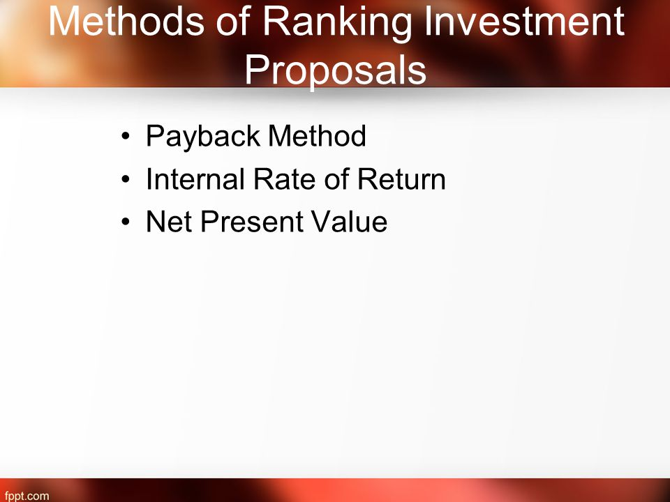 Methods of Ranking Investment Proposals Payback Method Internal Rate of Return Net Present Value