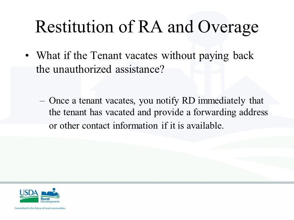 What if the Tenant vacates without paying back the unauthorized assistance.
