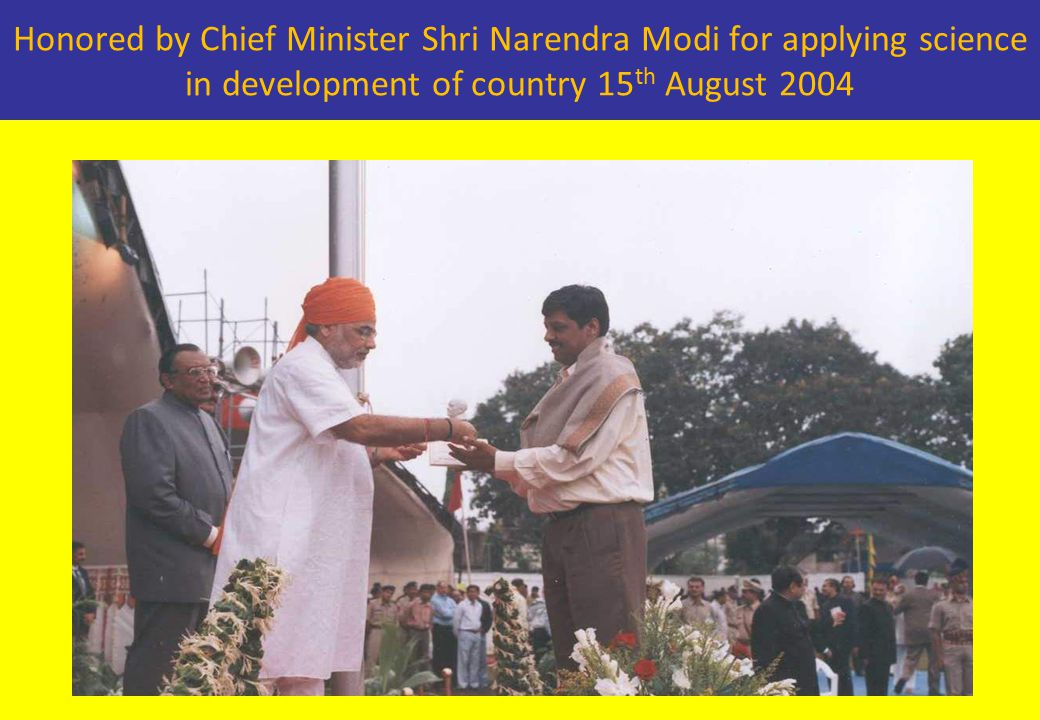 Honored by Chief Minister Shri Narendra Modi for applying science in development of country 15 th August 2004