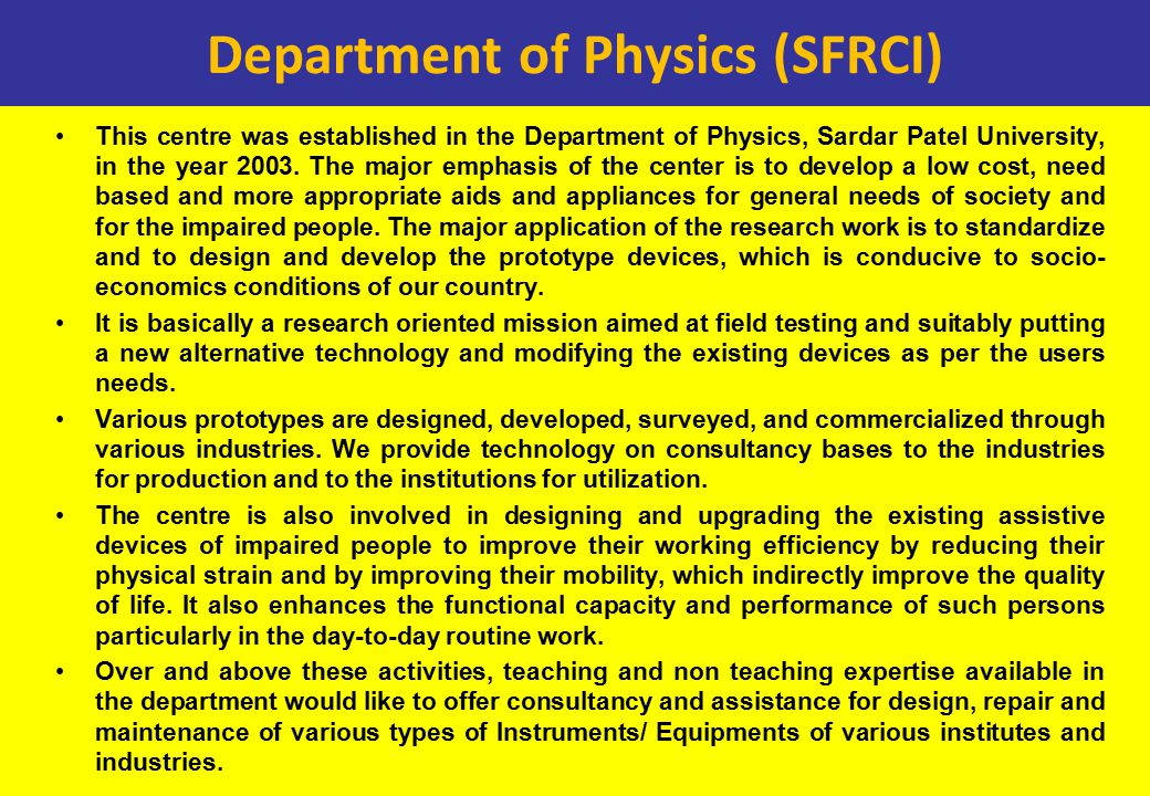 Department of Physics (SFRCI) This centre was established in the Department of Physics, Sardar Patel University, in the year 2003.