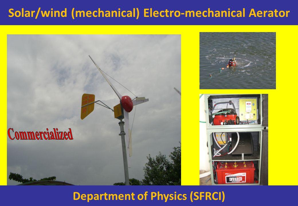 Solar/wind (mechanical) Electro-mechanical Aerator Department of Physics (SFRCI)