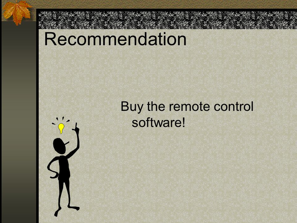Recommendation Buy the remote control software!