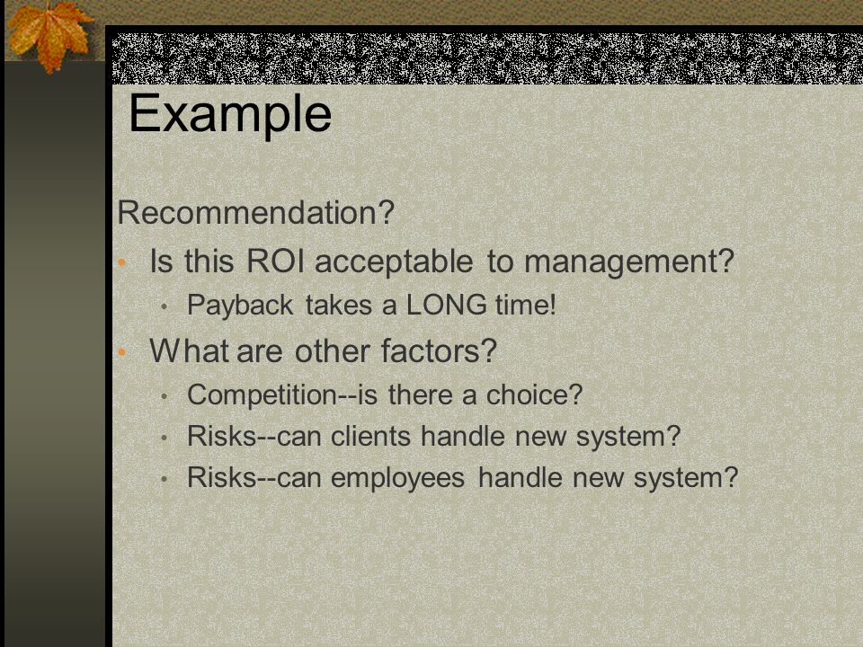 Example Recommendation. Is this ROI acceptable to management.