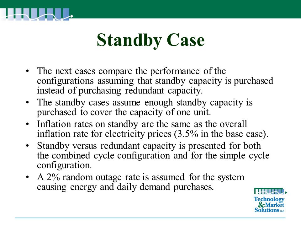 Standby Case The next cases compare the performance of the configurations assuming that standby capacity is purchased instead of purchasing redundant