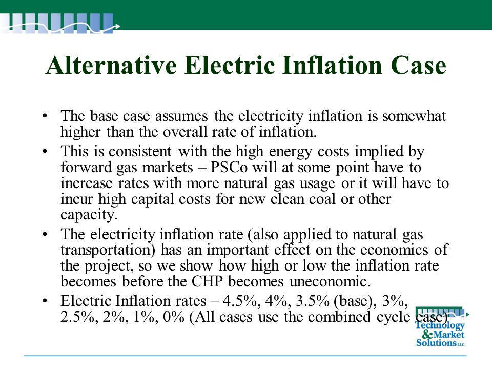 Alternative Electric Inflation Case The base case assumes the electricity inflation is somewhat higher than the overall rate of inflation. This is con
